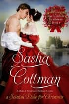 A Scottish Duke for Christmas ebook by Sasha Cottman