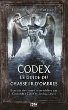 Codex : le guide du Chasseur d'ombres ebook by Julie LAFON, Cassandra CLARE