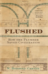 Flushed - How the Plumber Saved Civilization ebook by W. Hodding Carter