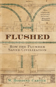 Flushed - How the Plumber Saved Civilization ebook by Kobo.Web.Store.Products.Fields.ContributorFieldViewModel
