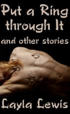 Put a Ring Through It and Other Stories ebook by Layla Lewis