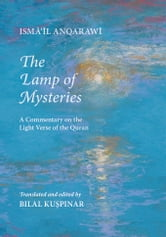 Lamp of Mysteries: A Commentary on the Light Verse of the Quran ebook by Anqarawi, Isma'il Rusukhi