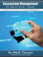 "Succession Management The ""How To"" Puzzle—Solved! ebook by Mark Caruso"