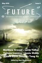 Future Science Fiction Digest Issue 0 ebook by Alex Shvartsman, Matthew Kressel, Lavie Tidhar,...