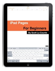 The Complete Beginners Guide to Pages for the iPhone and iPad ebook by Scott  La Counte