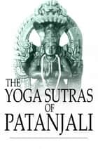 The Yoga Sutras of Patanjali - The Book of the Spiritual Man eBook by Patanjali, Charles Johnston