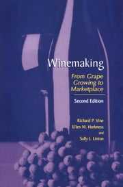 Winemaking - From Grape Growing to Marketplace ebook by Ellen M. Harkness, Sally J. Linton, Richard P. Vine