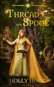 Thread and Spool - A Twisted Fairy Tale, #1 ebook by Holly Hook