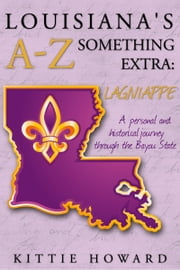Louisiana's A-Z Something Extra: Lagniappe ebook by Kittie Howard