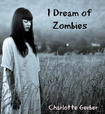 I Dream of Zombies: Rose Lee's Zombie Adventures ebook by Charlotte Gerber