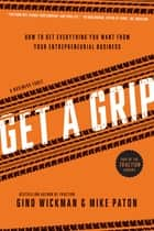 Get A Grip - An Entrepreneurial Fable . . . Your Journey to Get Real, Get Simple, and Get Results ebook by Gino Wickman, Mike Paton