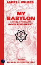 My Babylon - Book Five: Beast ebook by James L. Wilber