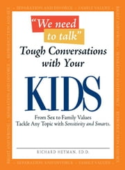 """We Need to Talk"" - Tough Conversations with Your Kids: From Sex to Family Values Tackle Any Topic with Sensitivity and Smarts ebook by Heyman, Richard"