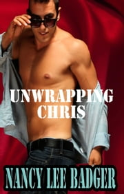 Unwrapping Chris ebook by Nancy Lee Badger
