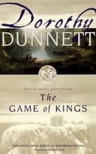 The Game of Kings - Book One in the Legendary Lymond Chronicles ebook by Dorothy Dunnett
