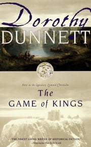 The Game of Kings - First in the Legendary Lymond Chronicles ebook by Dorothy Dunnett