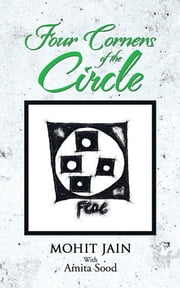 FOUR CORNERS OF THE CIRCLE ebook by MOHIT JAIN with AMITA SOOD