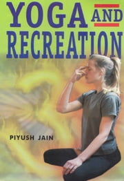 Yoga and Recreation ebook by Piyush Jain