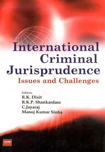 International Criminal Jurisprudence: Issues And Challenges ebook by R.K. Dixit