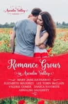 Romance Grows in Arcadia Valley - Arcadia Valley Romance, #1 ebook by Elizabeth Maddrey, Mary Jane Hathaway, Lee Tobin McClain,...