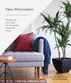 New Minimalism - Decluttering and Design for Sustainable, Intentional Living ebook by Kyle Louise Quilici