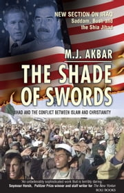 The Shade of Swords: Jihad and the Conflict between Islam and Christianity ebook by M.J. Akbar