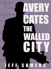 The Walled City: An Avery Cates Short Story ebook by Jeff Somers