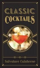 Classic Cocktails ebook by Salvatore Calabrese