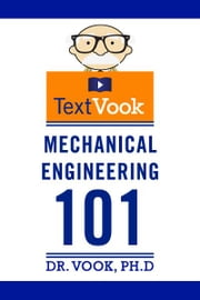 Mechanical Engineering 101: The TextVook ebook by Dr. Vook Ph.D