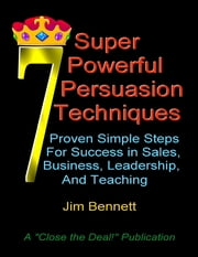 7 Super Powerful Persuasion Techniques ebook by Jim Bennett