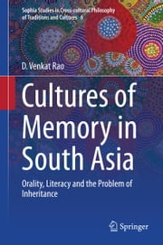 Cultures of Memory in South Asia - Orality, Literacy and the Problem of Inheritance ebook by D. Venkat Rao