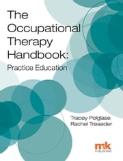 The Occupational Therapy Handbook: Practice Education ebook by Polglase, TraceyTreseder, Rachel