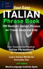 Your Easy Italian Phrase Book 700 Realistic Italian Phrases for Travel Study and Kids eBook by World Language Institute Spain