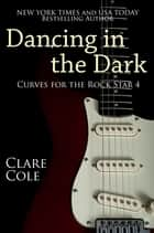 Dancing in the Dark - Curves for the Rock Star 4 ebook by Clare Cole