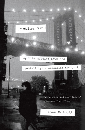 Lucking Out - My Life Getting Down and Semi-Dirty in the Seventies ebook by James Wolcott