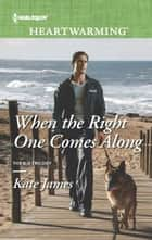 When the Right One Comes Along - A Clean Romance eBook by Kate James