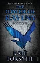 Rhiannon's Ride 1: The Tower Of Ravens ebook by Kate Forsyth