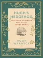 A Prickly Affair - My Life with Hedgehogs ebook by Hugh Warwick