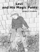 Levi and His Magic Pants - Levi and His Magic Pants, #1 ebook by Douglas Bradshaw