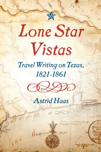 Lone Star Vistas - Travel Writing on Texas, 1821-1861 ebook by Astrid Haas