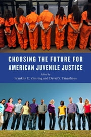 Choosing the Future for American Juvenile Justice ebook by Franklin E. Zimring,David S. Tanenhaus