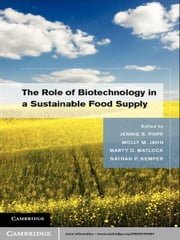 The Role of Biotechnology in a Sustainable Food Supply ebook by Jennie S. Popp,Molly M. Jahn,Marty D. Matlock,Nathan P. Kemper