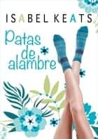 Patas de alambre ebook by Isabel Keats
