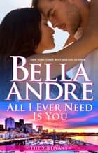 All I Ever Need Is You (Seattle Sullivans #5) eBook by Bella Andre