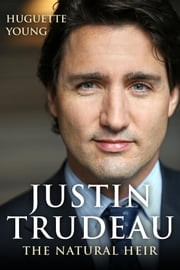Justin Trudeau - The Natural Heir ebook by Huguette Young,George Tombs