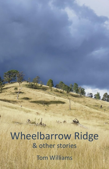 Wheelbarrow Ridge & other stories ebook by Tom Williams