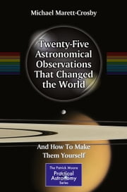 Twenty-Five Astronomical Observations That Changed the World - And How To Make Them Yourself ebook by Michael Marett-Crosby