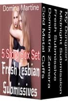 Fresh Lesbian Submissives - 5 Story Box Set ebook by Domina Martine
