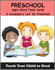 PRESCHOOL - Sight Word Flash Cards - A Vocabulary List for PreSchoolers ebook by Adele Jones