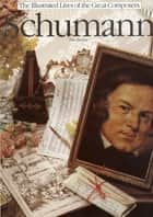 The Illustrated Lives of the Great Composers: Schumann ebook by Tim Dowley